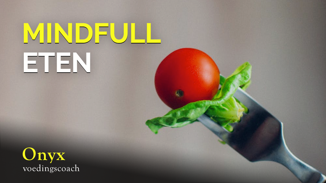 mindfull eten - Onyx Voedingscoach